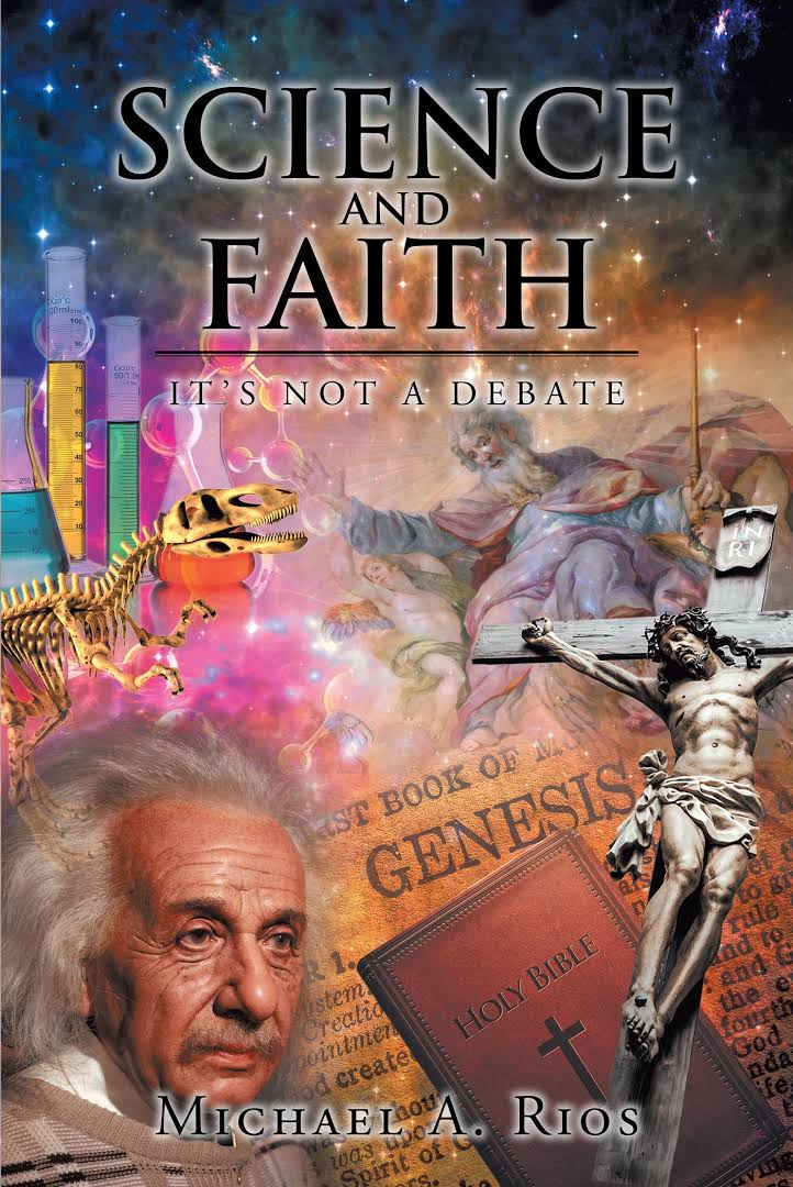 Science and Faiht not a debate Michael Rios